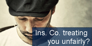 Ins. Co. Treating You Unfairly