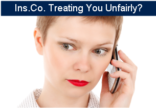 Insurance Company treating you unfairly?